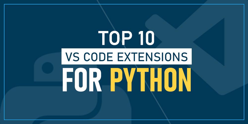 ۱۰ افزونه VS Code برای برنامهنویسهای پایتون