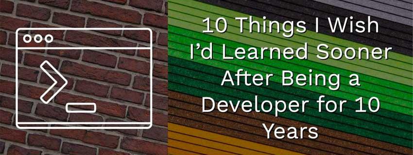۱۰ درس زندگی از یک توسعه دهنده با ۱۰ سال سابقه کار در صنعت