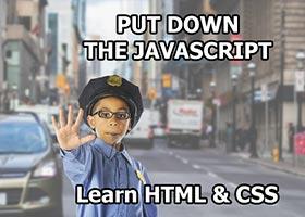 جاوااسکریپت را رها کنید! ابتدا باید HTML و CSS یاد بگیرید