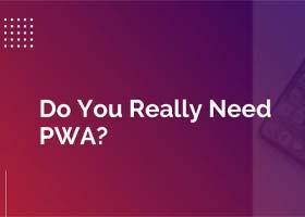 4 سوال برای بررسی اینکه آیا به PWA یا وب پیش رونده نیاز دارید یا خیر
