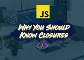 چرا یادگیری closure های جاوااسکریپت لازم است؟